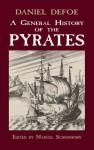 A General History of the Pyrates: from their first rise and settlement in the island of Providence, to the present time - Daniel Defoe