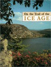 On the Trail of the Ice Age: A Guide for Wisconsin Hikers, Bikers, and Motorists - Henry S. Reuss