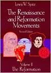 The Renaissance and Reformation Movements, Volume Two: The Reformation - Lewis William Spitz