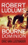 Robert Ludlum's (TM) the Bourne Dominion - Eric Van Lustbader