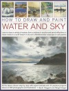 How to Draw and Paint Water and Sky: Learn to draw a variety of scenes, from a rainbow in acrylics and pond reflections in mixed media to a sunlit ... and a Mediterranean seascap in soft pastels - Sarah Hoggett