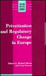 Privatization and Regulatory Change in Europe - Michael Moran, Tony Prosser