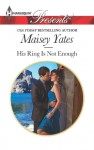 Mills & Boon : His Ring Is Not Enough - Maisey Yates