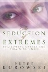 The Seduction of Extremes - Peter Kurowski