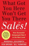What Got You Here Won't Get You There in Sales: How Successful Salespeople Take It to the Next Level - Marshall Goldsmith, Bill Hawkins, Don Brown