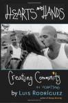 Hearts and Hands: Creating Community in Violent Times - Luis J. Rodríguez