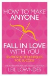 How to Make Anyone Fall in Love With You: 85 Proven Techniques for Success - Leil Lowndes