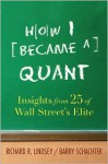 How I Became a Quant: Insights from 25 of Wall Street's Elite - Richard R. Lindsey