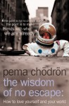 The Wisdom of No Escape: And The Path of Loving-Kindness - Pema Chödrön