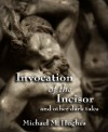 Invocation of the Incisor and Other Dark Tales - Michael M. Hughes