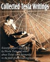 Collected Tesla Writings; Scientific Papers and Articles by Tesla and Others about Tesla's Work Primarily in the Field of Electrical Engineering - Nikola Tesla