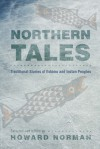 Northern Tales: Traditional Stories of Eskimo and Indian Peoples - Howard Norman