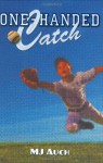 One-Handed Catch - M.J. Auch