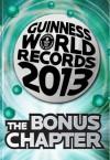 Guinness World Records 2013 The Bonus Chapter - Guinness World Records