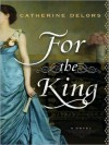 For the King: A Novel (MP3 Book) - Catherine Delors, Steven Crossley