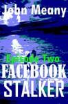 Facebook Stalker, Episode Two. (A Novella Series) - John Meany