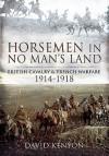 Horsemen in No Man's Land: British Cavalry and Trench Warfare 1914-1918 - David Kenyon