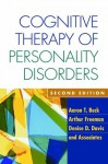 Cognitive Therapy of Personality Disorders, Second Edition - Aaron T. Beck, Arthur Freeman, Denise D. Davis, And Associates