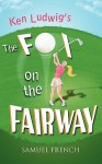 The Fox on the Fairway - Ken Ludwig