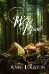 Wild Blood - Anne Logston