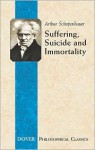 Suffering, Suicide and Immortality: Eight Essays from The Parerga - Arthur Schopenhauer, Thomas Bailey Saunders
