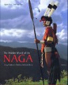 The Hidden World of the Naga: Living Traditions in Northeast India and Burma - Aglaja Stirn, Peter Van Ham