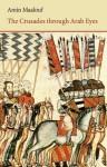 The Crusades Through Arab Eyes - Amin Maalouf