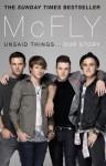 McFly: Unsaid Things . . . Our Story - Tom Fletcher, Danny Jones, Harry Judd, Dougie Poynter