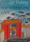The Vermilion Gate; A Novel Of A Far Land - Lin Yutang