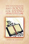 The Foundation and Focus for Living - John M. Graham