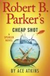 Robert B. Parker's Cheap Shot (Spenser) - Ace Atkins