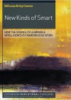 New Kinds of Smart: How the Science of Learnable Intelligence Is Changing Education - Bill Lucas, Guy Claxton, Claxton Guy