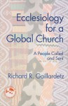 Ecclesiology for a Global Church: A People Called and Sent (Theology in Global Perspectives) - Richard R. Gaillardetz