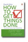 How to Get Things Done: The Art of Stress-Free Productivity - David Allen