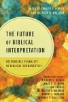 The Future of Biblical Interpretation: Responsible Plurality in Biblical Hermeneutics - Stanley E. Porter, Matthew R. Malcolm