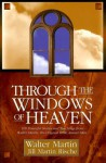 Through the Windows of Heaven: 100 Powerful Stories and Teachings from Walter Martin, the Original Bible Answer Man - Walter Ralston Martin