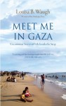Meet Me in Gaza: Uncommon Stories of Life Inside the Strip - Louisa Waugh