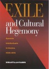 Exile and Cultural Hegemony: Spanish Intellectuals in Mexico, 1939-1975 - Sebastiaan Faber