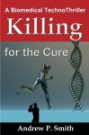 KILLING for the CURE -A Biomedical Techno-thriller - Andrew Smith
