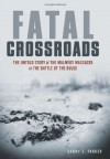 Fatal Crossroads: The Untold Story of the Malmedy Massacre at the Battle of the Bulge - Danny S. Parker