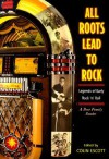 All Roots Lead to Rock: Legends of Early Rock 'n' Roll: A Bear Family Reader - Colin Escott