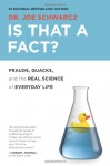 Is That a Fact?: Frauds, Quacks, and the Real Science of Everyday Life - Joe Schwarcz