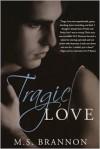 Tragic Love - M.S. Brannon