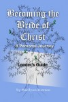 Becoming the Bride of Christ: A Personal Journey - Leader's Guide - Marilynn Dawson