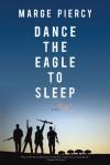 Dance the Eagle to Sleep: A Novel - Marge Piercy