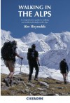 Walking in the Alps: A comprehensive guide to walking and trekking throughout the Alps - Kev Reynolds