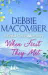 When First They Met (A Cedar Cove Short Story) - Debbie Macomber