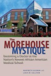 The Morehouse Mystique: Becoming a Doctor at the Nation's Newest African American Medical School - Marybeth Gasman, Louis W. Sullivan, Barbara Bush