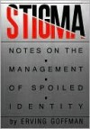 Stigma: Notes on the Management of Spoiled Identity - Erving Goffman