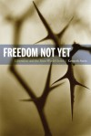 Freedom Not Yet: Liberation and the Next World Order - Kenneth Surin, Creston Davis